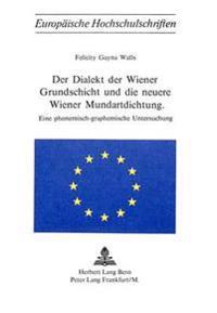 Der Dialekt Der Wiener Grundschicht Und Die Neuere Wiener Mundartdichtung: Eine Phonemisch-Graphemische Untersuchung