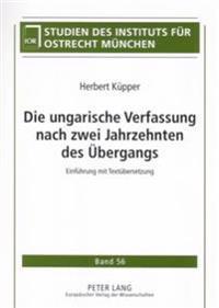 Die Ungarische Verfassung Nach Zwei Jahrzehnten Des Uebergangs: Einfuehrung Mit Textuebersetzung