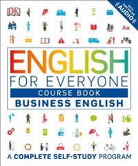 English for Everyone: Business English, Course Book: A Complete Self-Study Program