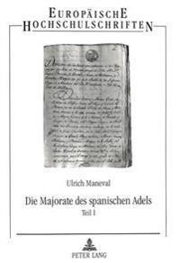 Die Majorate Des Spanischen Adels: Eine Fallstudie Ueber Die Majorate Und Ihre Desvinkulation Im Raum Cordoba (1750-1870)