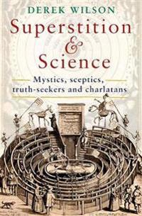 Superstition and science, 1450-1750 - mystics, sceptics, truth-seekers and