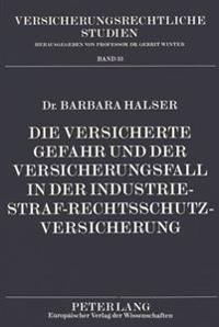 Die Versicherte Gefahr Und Der Versicherungsfall in Der Industrie-Straf-Rechtsschutzversicherung