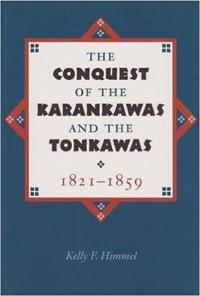 The Conquest of the Karankawas and the Tonkawas 1821-1859