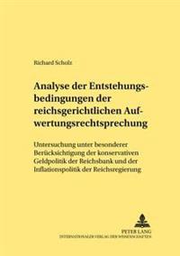 Analyse Der Entstehungsbedingungen Der Reichsgerichtlichen Aufwertungsrechtsprechung: Untersuchung Unter Besonderer Beruecksichtigung Der Konservative