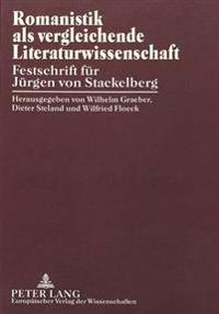 Romanistik ALS Vergleichende Literaturwissenschaft: Festschrift Fuer Juergen Von Stackelberg