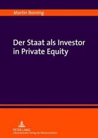 Der Staat ALS Investor in Private Equity: Zur Verfassungsmaeigkeit Einer Beteiligung Der Oeffentlichen Hand an Kreditfinanzierten Unternehmensuebernah