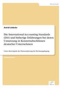 Die International Accounting Standards (IAS) Und Bisherige Erfahrungen Bei Deren Umsetzung in Konzernabschlussen Deutscher Unternehmen