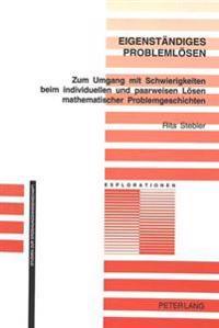 Eigenstaendiges Problemloesen: Zum Umgang Mit Schwierigkeiten Beim Individuellen Und Paarweisen Loesen Mathematischer Problemgeschichten - Theoretisc