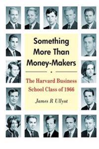 Something More Than Money-Makers: The Harvard Business School Class of 1966