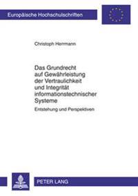 Das Grundrecht Auf Gewaehrleistung Der Vertraulichkeit Und Integritaet Informationstechnischer Systeme: Entstehung Und Perspektiven