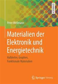 Materialien Der Elektronik Und Energietechnik: Halbleiter, Graphen, Funktionale Materialien