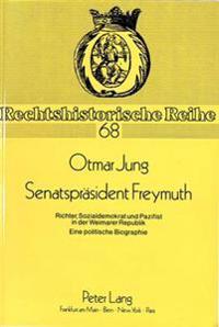 Senatspraesident Freymuth: Richter, Sozialdemokrat Und Pazifist in Der Weimarer Republik. Eine Politische Biographie.