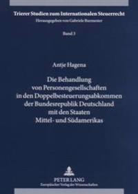 Die Behandlung Von Personengesellschaften in Den Doppelbesteuerungsabkommen Der Bundesrepublik Deutschland Mit Den Staaten Mittel- Und Suedamerikas