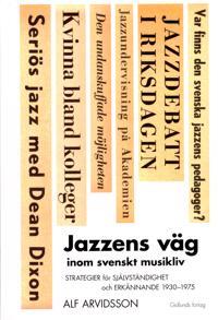 Jazzens väg inom svenskt musikliv : strategier för självständighet och erkännande 1930-1975