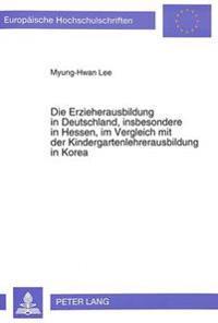 Die Erzieherausbildung in Deutschland, Insbesondere in Hessen, Im Vergleich Mit Der Kindergartenlehrerausbildung in Korea