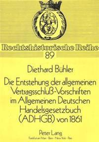 Die Entstehung Der Allgemeinen Vertragsschluss-Vorschriften Im Allgemeinen Deutschen Handelsgesetzbuch (Adhgb) Von 1861: Ein Beitrag Zur Kodifikations