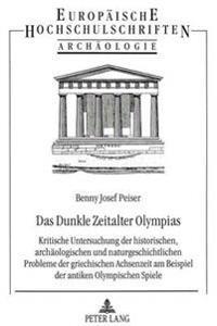 Das Dunkle Zeitalter Olympias: Kritische Untersuchung Der Historischen, Archaeologischen Und Naturgeschichtlichen Probleme Der Griechischen Achsenzei