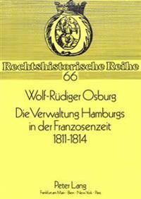 Die Verwaltung Hamburgs in Der Franzosenzeit 1811 - 1814