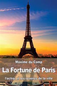 La Fortune de Paris: L'Octroi Et Les Revenus de La Ville