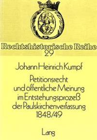 Petitionsrecht Und Oeffentliche Meinung Im Entstehungsprozess Der Paulskirchenverfassung 1848/49