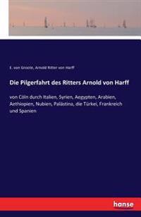 Die Pilgerfahrt Des Ritters Arnold Von Harff