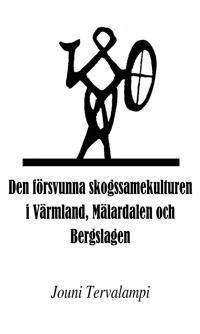 Den försvunna skogssamekulturen i Värmland, Mälardalen och Bergslagen