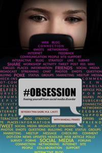 #Obsession: Freeing Yourself from Social Media Disorder