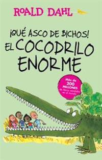 ¡que Asco de Bichos! /El Cocodrilo Enorme(the Enormous Crocodile): Alfaguara Clasicos