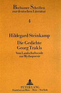 Die Gedichte Georg Trakls: Vom Landschaftscode Zur Mythopoesie
