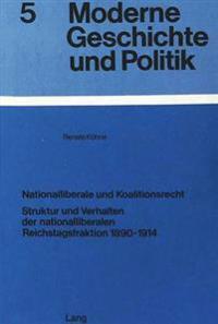 Nationalliberale Und Koalitionsrecht: Struktur Und Verhalten Der Nationalliberalen Reichstagsfraktion 1890-1914