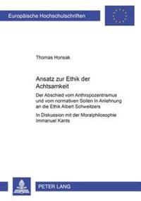 Ansatz Zur Ethik Der Achtsamkeit: Der Abschied Vom Anthropozentrismus Und Vom Normativen Sollen - In Anlehnung an Die Ethik Albert Schweitzers- In Dis