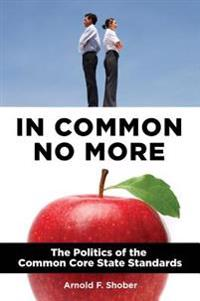 In Common No More: The Politics of the Common Core State Standards