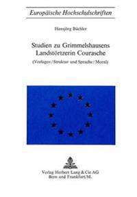Studien Zu Grimmelshausens Landstoertzerin Courasche: (Vorlagen/Struktur Und Sprache/Moral)