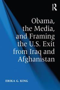 Obama, the Media, and Framing the U.S. Exit from Iraq and Afghanistan
