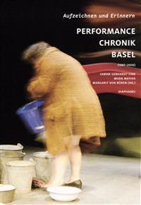 Aufzeichnen und Erinnern.  Performance Chronik Basel (1987-2006)