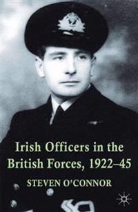 Irish Officers in the British Forces, 1922-45