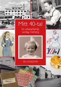 Mitt 40-tal - En arbetarfamiljs vardag i Varberg