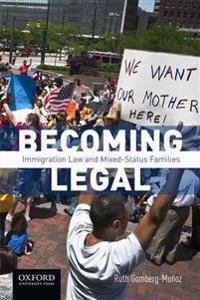 Becoming Legal: Immigration Law and Mixed-Status Families