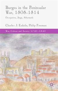 Burgos in the Peninsular War, 1808-1814: Occupation, Siege, Aftermath