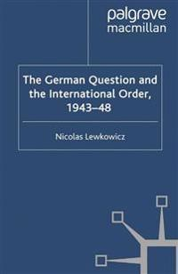 The German Question and the International Order, 1943–48