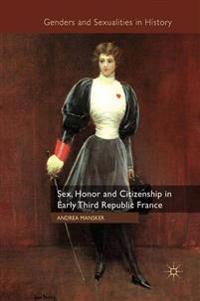 Sex, Honor and Citizenship in Early Third Republic France
