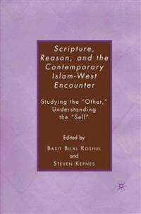 Scripture, Reason, and the Contemporary Islam-west Encounter