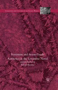 Feminism and Avant-Garde Aesthetics in the Levantine Novel