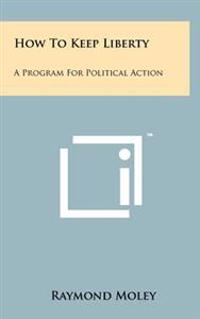 How to Keep Liberty: A Program for Political Action