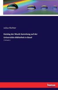 Katalog Der Musik-Sammlung Auf Der Universitats-Bibliothek in Basel