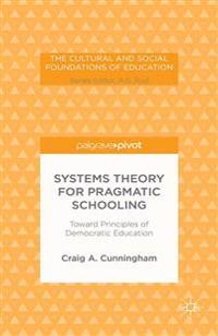 Systems Theory for Pragmatic Schooling: Toward Principles of Democratic Education