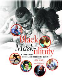 Black mask-ulinity - a framework for black masculine caring