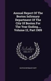 Annual Report of the Boston Infirmary Department of the City of Boston for the Year Ending..., Volume 12, Part 1909