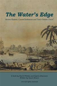 The Water's Edge - 'Ancient Humans, Coastal Settlements and Trans-Oceanic Travel'