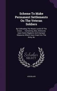 Scheme to Make Permanent Settlements on the Veteran Soldiers